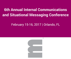 6th Annual Internal Communications and Situational Messaging Conference: Feb. 15-16, 2017, Orlando, FL