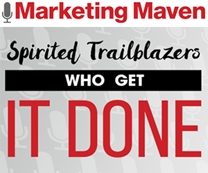 Marketing Maven: Spirited Trailblazers Who Get It Done