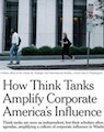 How Think Tanks Amplify Corporate America's Influence