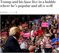 Washingto Post article by Philip Bump: Trum and his base live in a bubble where he's popular and all is well