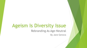 Ageism is Diversity Issue: Rebranding As Age-Neutral by Jane Genova
