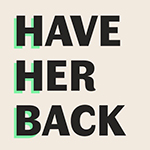 Have Her Back