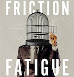 Friction Fatigue by Lippe Taylor CEO Paul Dyer